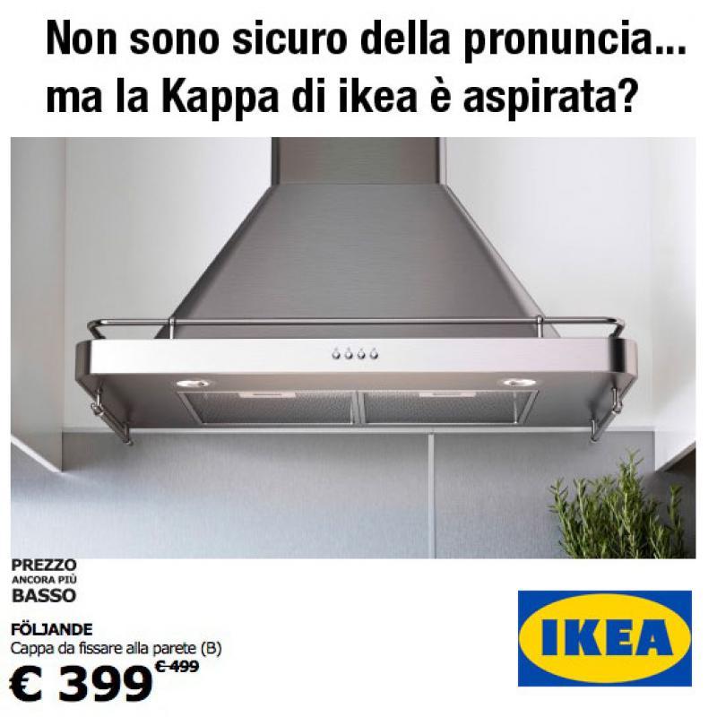 Non sono sicuro della pronuncia ma la Kappa di ikea &
